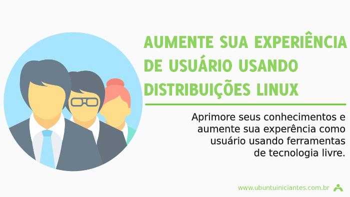 aumente a experiencia do usuario usando distribuicoes linux