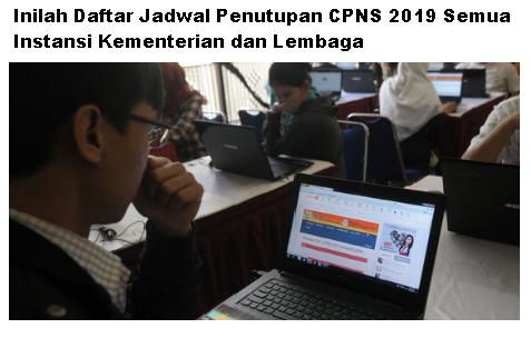 Inilah Daftar Jadwal Penutupan CPNS 2019 Semua Instansi Kementerian dan Lembaga