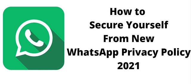 How to Secure Yourself From New WhatsApp Privacy Policy 2021