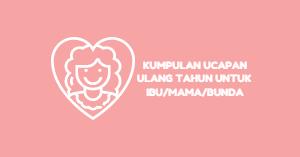 Kumpulan Kata Kata Ucapan Selamat Ulang Tahun Untuk Mama