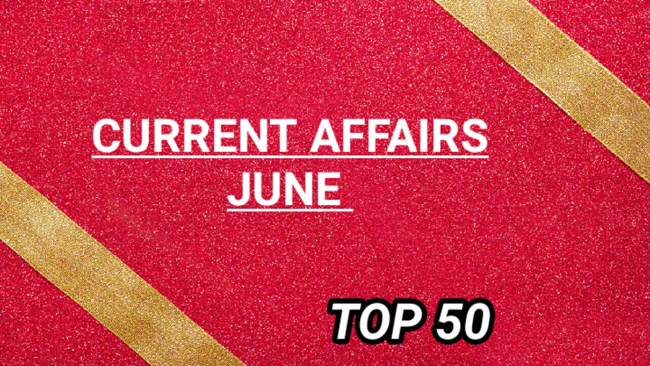 CURRENT AFFAIRS JUNE 2019 - Study95 - STUDY 95