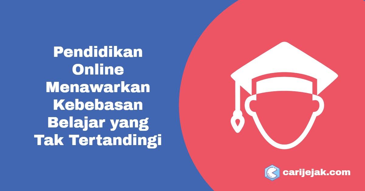 Pendidikan Online Menawarkan Kebebasan Belajar yang Tak Tertandingi