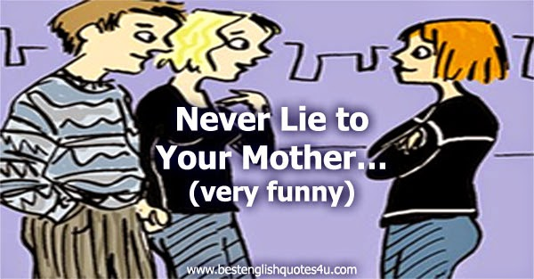 Best English Quotes Sayings Never Lie To Your Mom Very