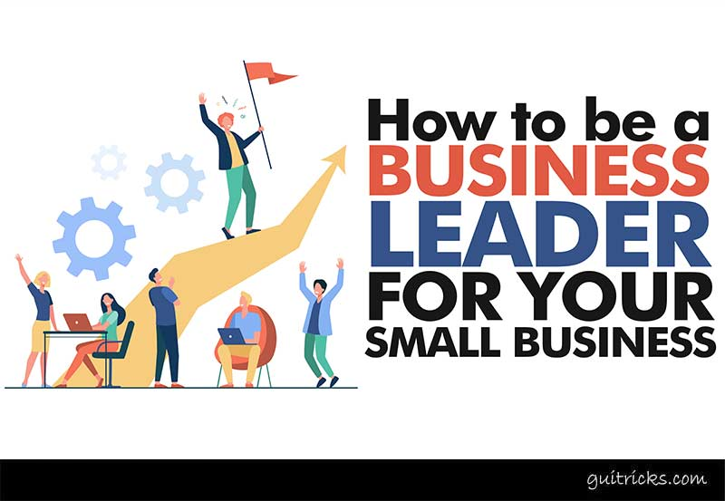 Be A Business Leader For Your Small Business
