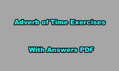 Adverb of Time Exercises With Answers.