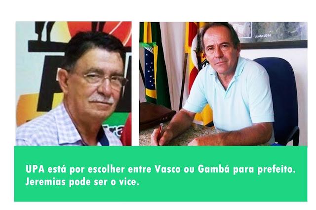 UPA está por escolher entre Vasco ou Gambá para prefeito. Jeremias pode ser o vice.