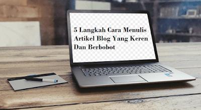 5 Langkah Cara Menulis Artikel Blog Yang Keren Dan Berbobot