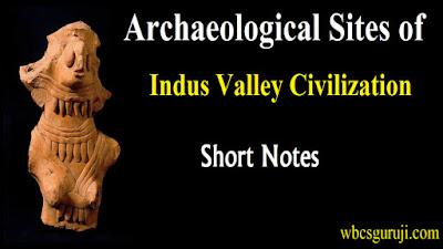 Archaeological Sites of Indus Valley Civilization,wbcs guruji