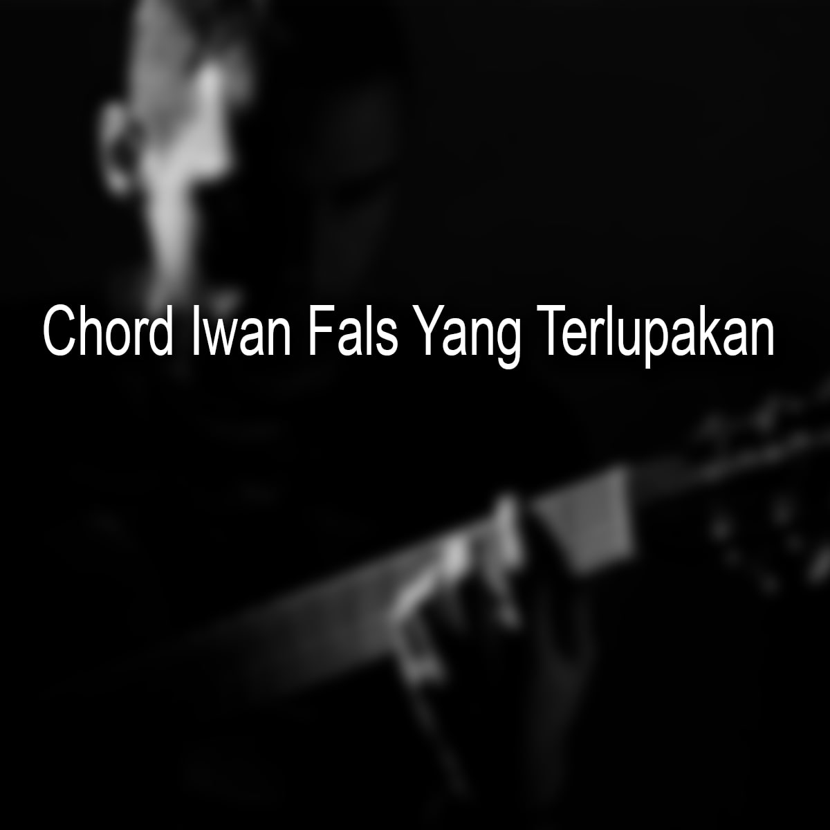 Chord Iwan Fals Yang Terlupakan