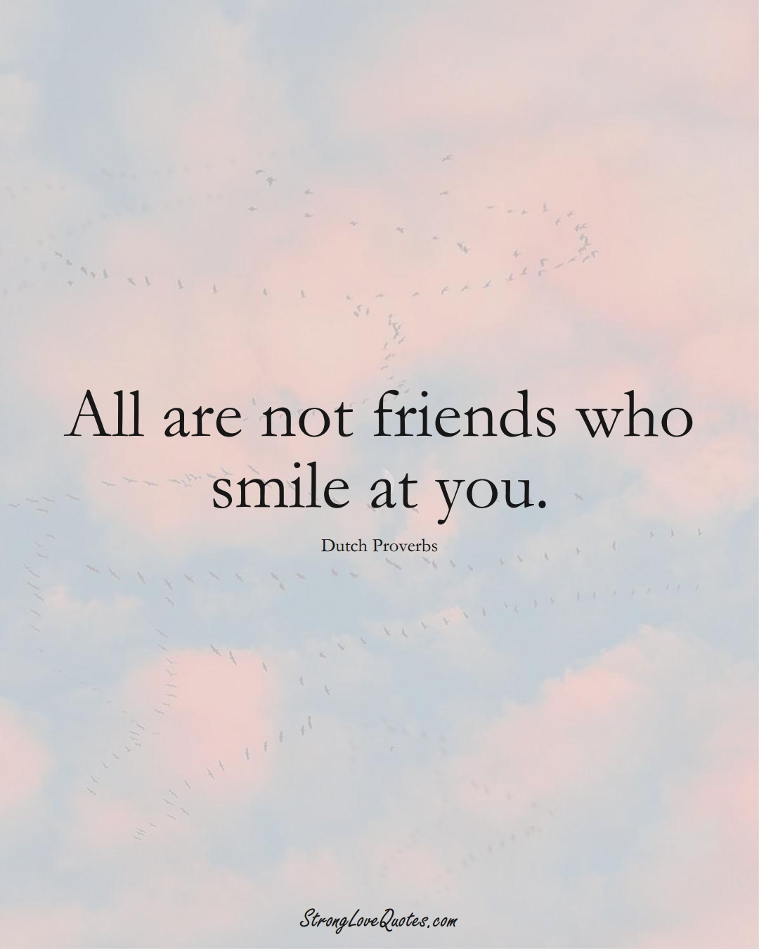 All are not friends who smile at you. (Dutch Sayings);  #EuropeanSayings