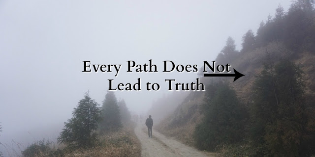 Every Path Does Not Lead to God - All but one leads straight to destruction