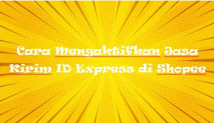 Cara Mengaktifkan Jasa Kirim ID Express di Shopee