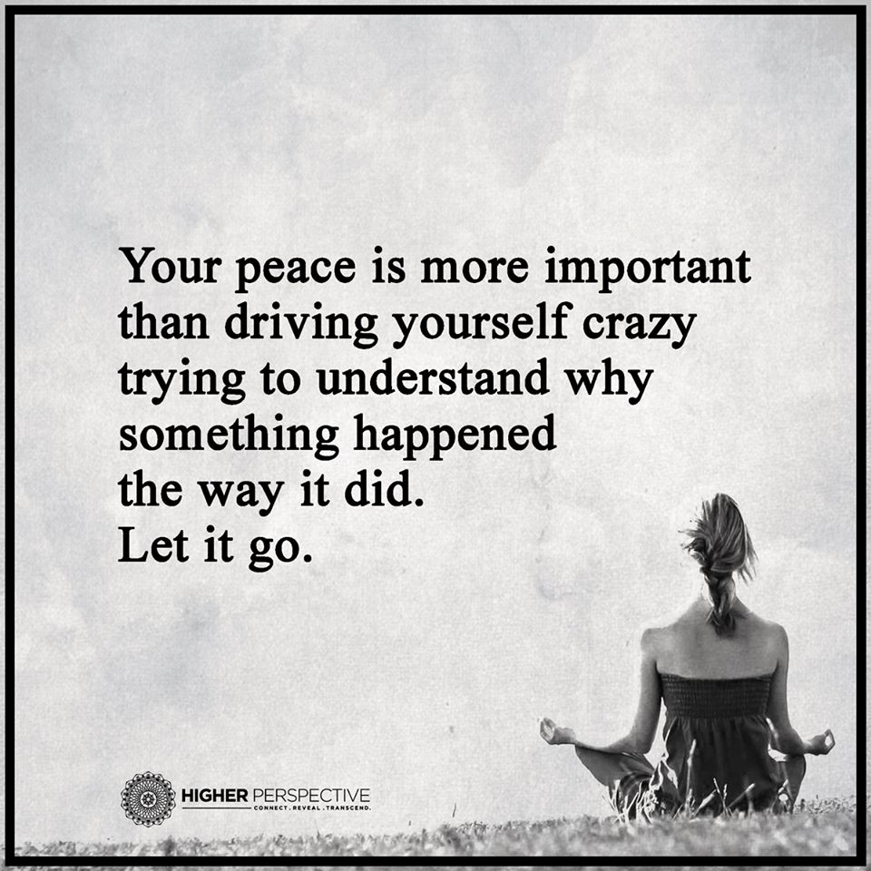 Let It Go Quotes Your Peace Is More Important Than Driving Yourself Crazy Trying To