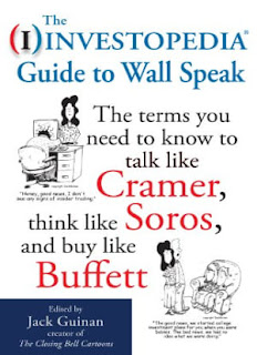 The Investopedia Guide to Wall Speak The Terms You Need to Know to Talk Like Cramer, Think Like Soros, and Buy Like Buffett