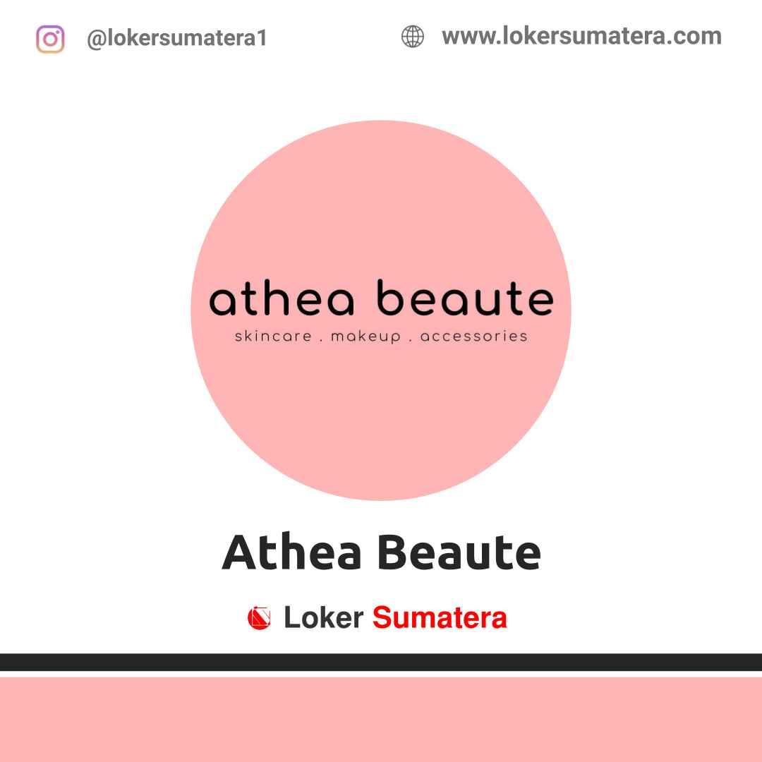 Lowongan Kerja Pekanbaru: Athea Beaute April 2021