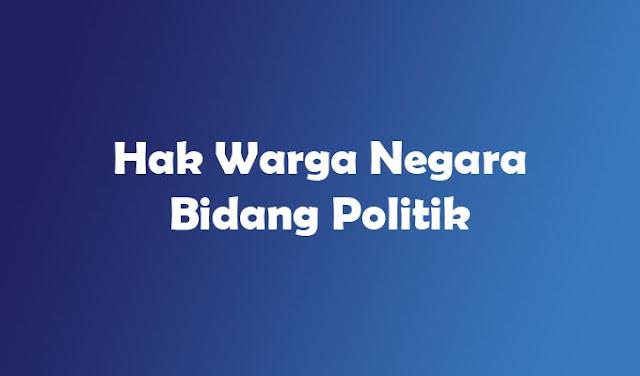 6+ Contoh Hak Warga Negara Dalam Bidang Politik