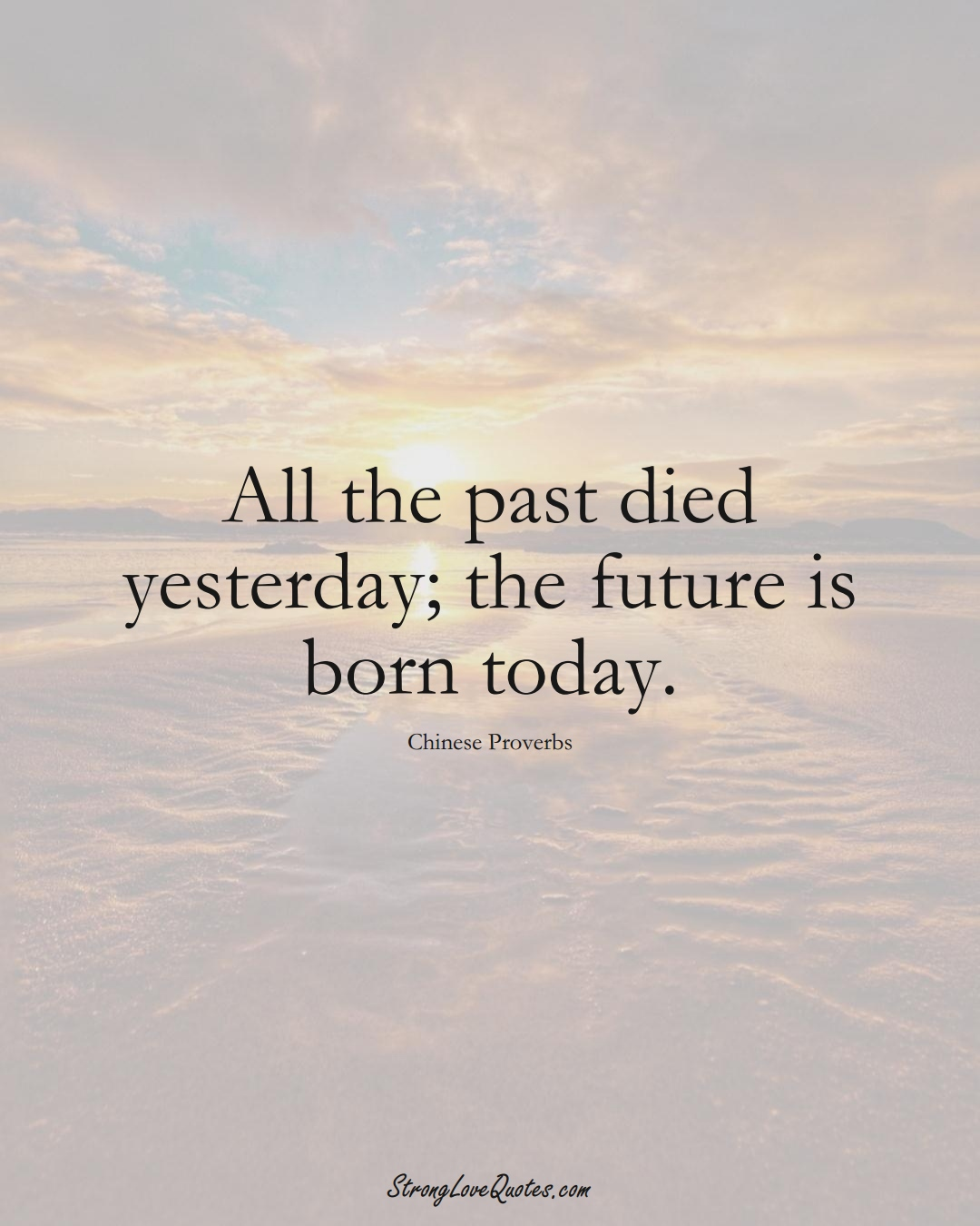 All the past died yesterday; the future is born today. (Chinese Sayings);  #AsianSayings