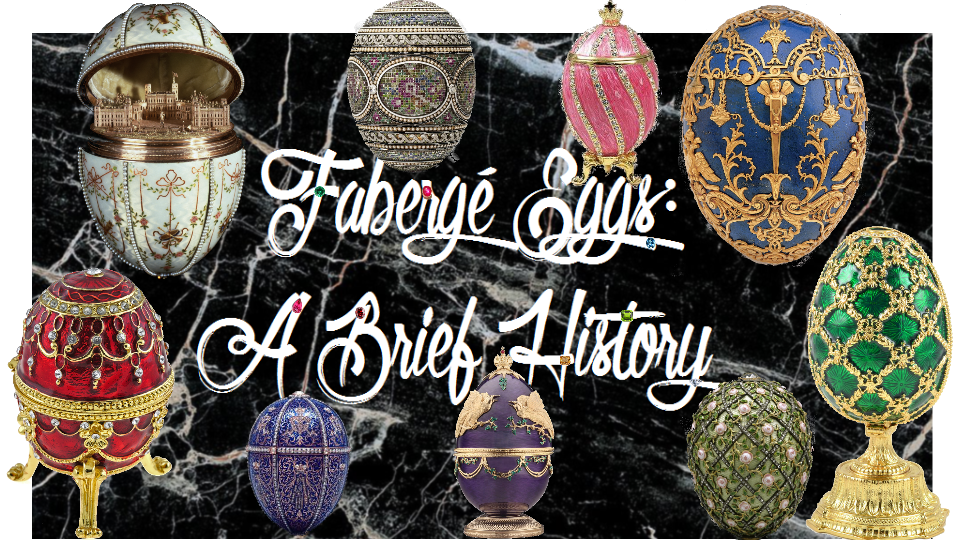 Fabergé Eggs: A Brief History