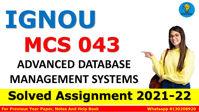 MCS 043 ADVANCED DATABASE MANAGEMENT SYSTEMS Solved Assignment 2021-22