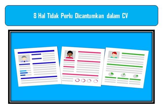 8 Hal Tidak Perlu Dicantumkan dalam CV