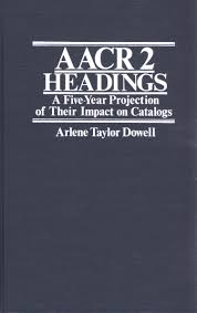 AACR 2 Headings: A Five-Year Projection of Their Impact on Catalogs.