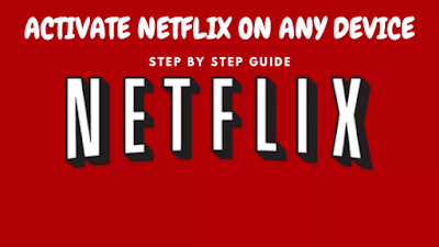 ACTIVATE NETFLIX ON ANY DEVICE