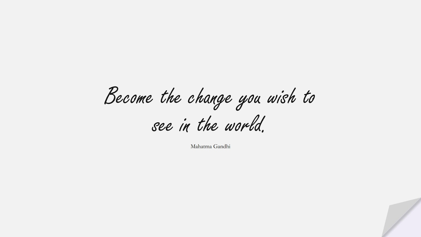 Become the change you wish to see in the world. (Mahatma Gandhi);  #MotivationalQuotes