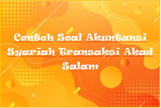 Contoh Soal Akuntansi Syariah Transaksi Akad Salam