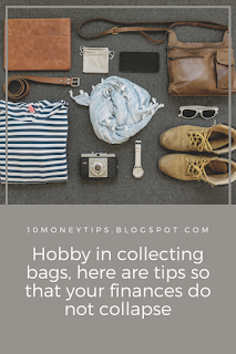 here are tips so that your finances do not collapse Hobby in collecting bags, here are tips so that your finances do not collapse