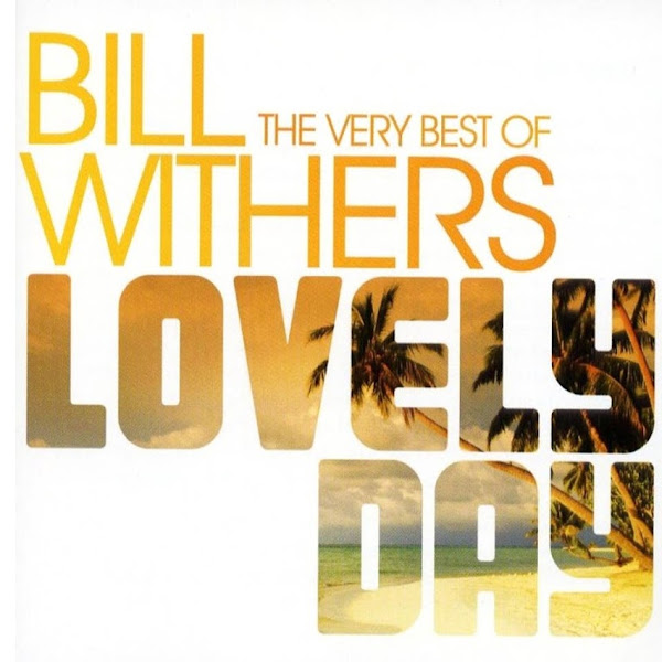 Bill Withers: Have A Lovely Day!