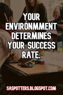 Your environment determines your success rate.