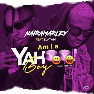 Freestyle : Naira Marley & Zlatan - Am I A Yahoo Boy