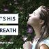 It's His Breath