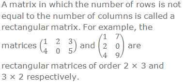 A matrix in which the number of rows is not equal to the number of columns is called a rectangular matrix. For example, the matrices (■(1&2&3@4&0&5)) and (■(1&7@2&0@4&9)) are rectangular matrices of order 2 × 3 and 3 × 2 respectively.