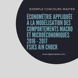 Exemple Concours Master Économétrie Appliquée à la Modélisation des Comportements Macro et Microéconomiques 2016 - Fsjes Ain Chock