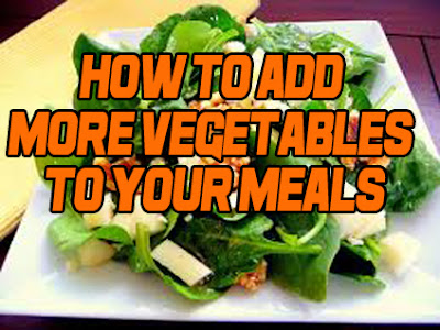 how to add more vegetables and salads to your daily meals