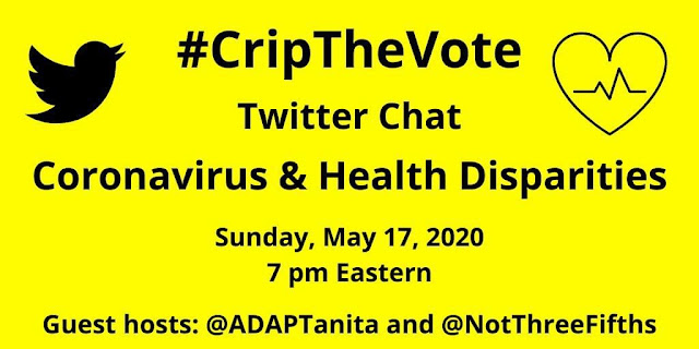 #CripTheVote Twitter Chat Coronavirus & Health Disparities, Sunday, May 17, 2020, 7 pm Eastern, with guest hosts @ADAPTanita and @NotThreeFifths http://cripthevote.blogspot.com/
