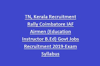 TN, Kerala Recruitment Rally Coimbatore IAF Airmen (Education Instructor B.Ed) Govt Jobs Recruitment 2019-Exam Syllabus