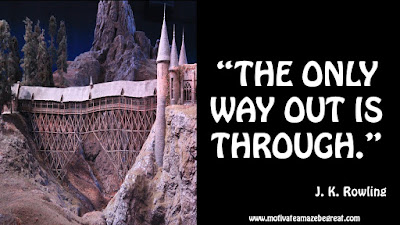 "J. K. Rowling Inspirational Quotes To Live By: ""The only way out is through."""