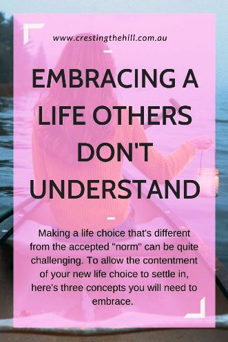 "Making a life choice that's different from the accepted ""norm"" can be quite challenging. To allow the contentment of your new life choice to settle in, here's three concepts you will need to embrace. #midlife #lifechanges"