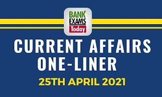 Current Affairs One-Liner: 25th April 2021