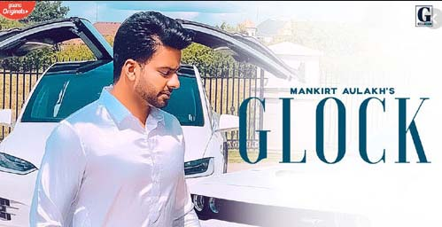 GLOCK SONG LYRICS BY MANKIRT AULAKH