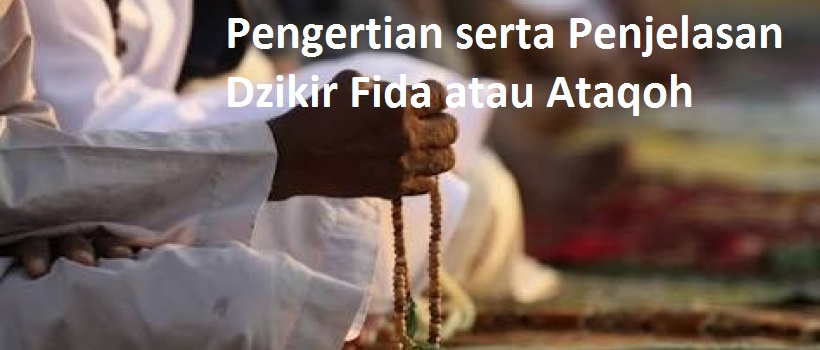 Pengertian serta Penjelasan Dzikir Fida atau Ataqoh Menurut Ulama