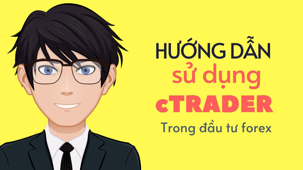 Huong-dan-su-dung-ctrader-trong-dau-tu-forex