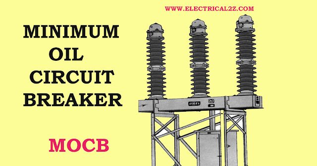 minimum oil circuit breakers, what is minimum oil circuit breakers, types of circuit breakers, types of oil circuit breaker @electrical2z