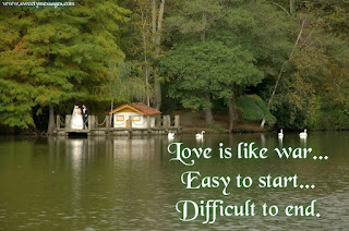Love is like war... Easy to start... Difficult to end.