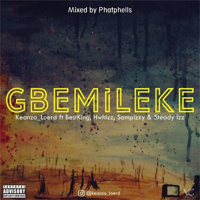 Keanzo Loerd ft Bestking x Hwhizz x Sampizzy & Steady Izz - Gbemileke