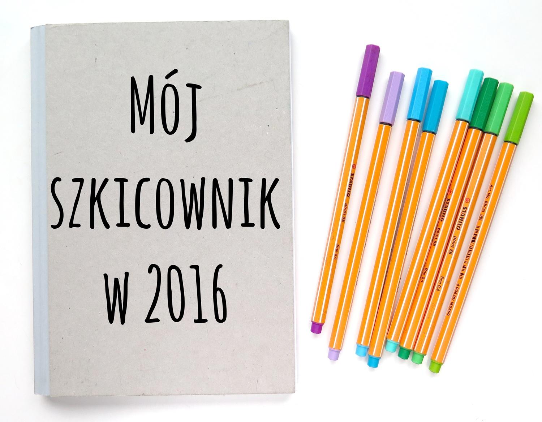 Mój szkicownik z 2016 – sketchbook tour. Kiedy zaczęłam rysować?