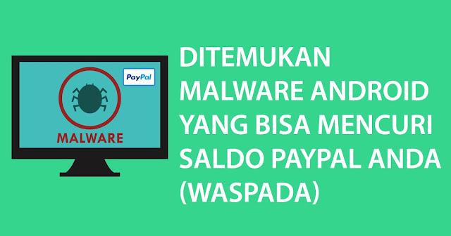 Ditemukan Malware Android Yang Bisa Mencuri Saldo Paypal Anda (Waspada)