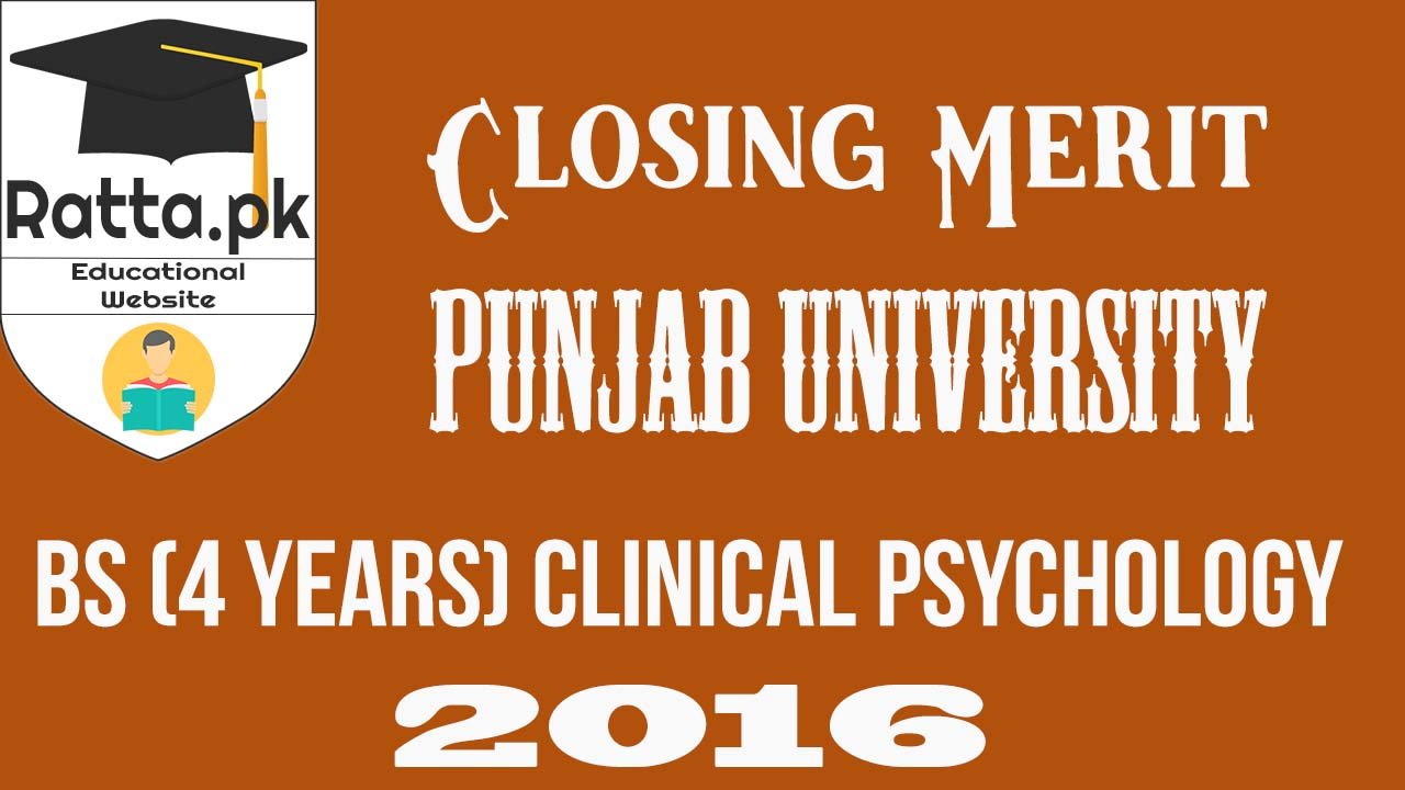 Closing Merit of BS(4-Years) in Clinical Psychology 2016 Punjab Univeristy